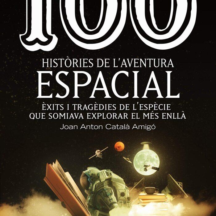 100 històries de l'aventura espacial | Joan Anton Català